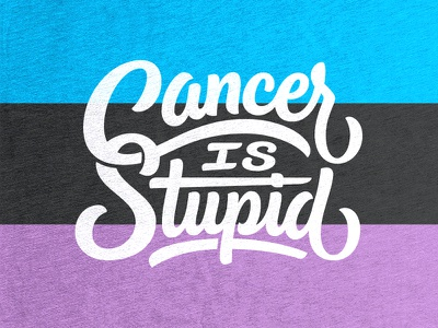 Cancer is Stupid T-shirt vectormachine vector tshirt cancerisstupid handlettering lettering