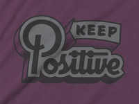 Keep Positive - Humbly Made