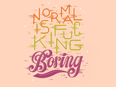 Normal Is Fucking Boring