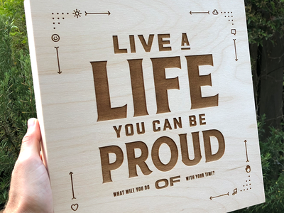 Live a life you can be proud of brown icons laser engraved wood wood burn typography