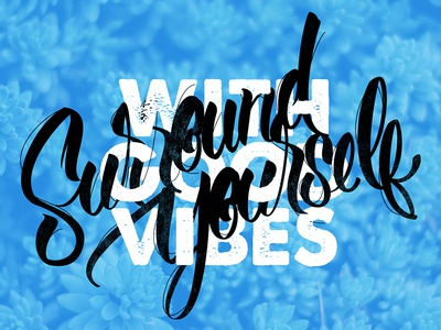 Surround Yourself with Good Vibes