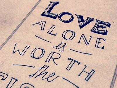 Love Alone is Worth the Fight love fight lettering type goodtype dailytype wip hand-lettering truth