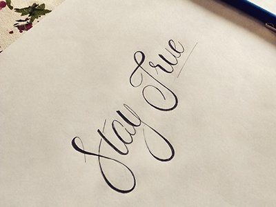 Stay True staytrue true lettering calligraphy