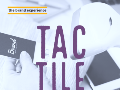 The Brand Experience: Tactile