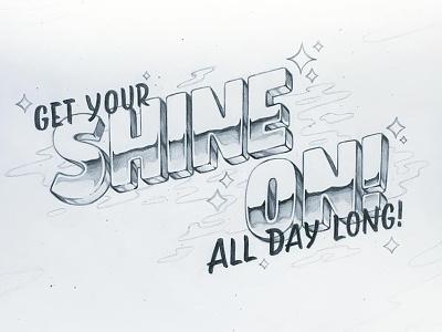 Get Your Shine On handtype typography handlettered handlettering lettering