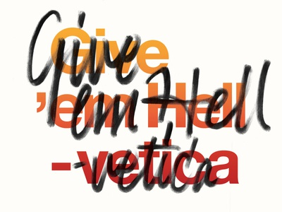 Give 'em Hell -vetica