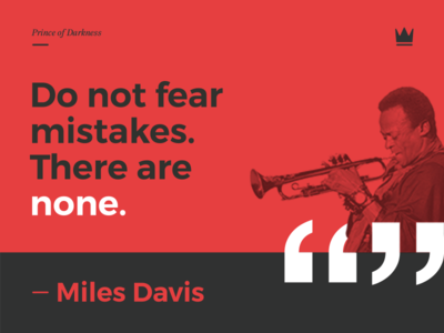 """Miles Davis - """"Do not fear mistakes. There are none""""."""
