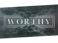 Worthy Sermon Series