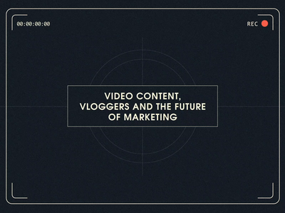 Vloggers and the Future  of Marketing