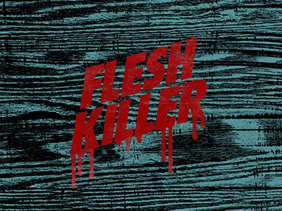 Flesh killer