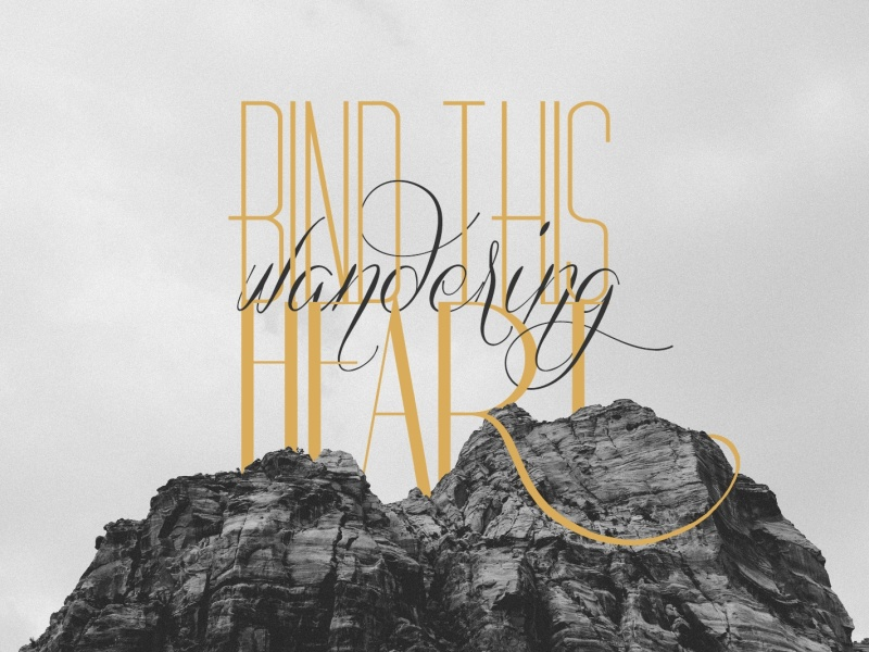 Bind this Wandering Heart heart typography lettering inspiration hope