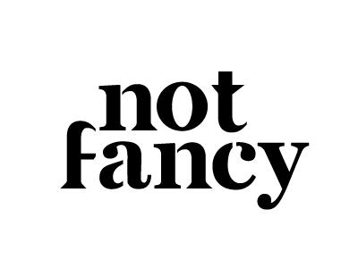Not Fancy — Custom Type