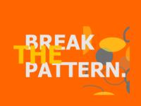break the pattern.