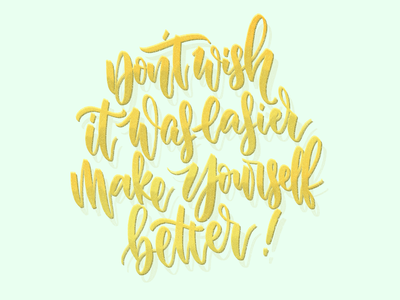 Don't wish it was easier, make yourself better! concept type procreate illustration lettering art lettering handlettering design calligraphy typography