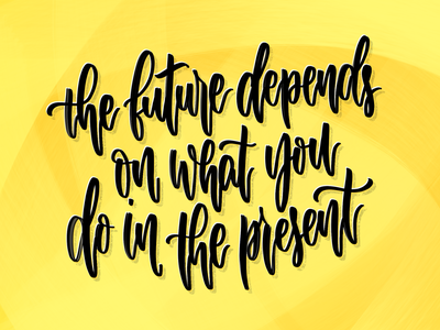 The future depends on what you do in the present type procreate illustration lettering art lettering handlettering design calligraphy typography concept