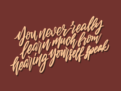 You never really learn much from hearing yourself speak type quote calligraphy artist procreate lettering art handlettering concept calligraphy typography design