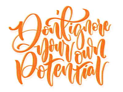 Don't Ignore Your Own Potential type illustration procreate lettering art lettering handlettering design concept calligraphy typography