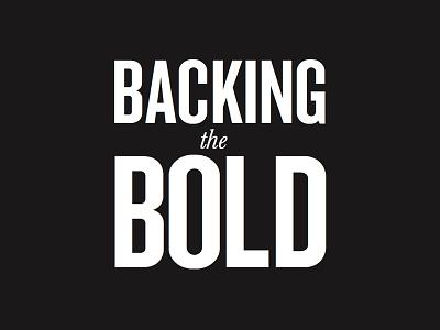 Backing The Bold - Typography Lockup bold font lock up typography lock up graphic  design design black and white font bundle type serif font sans serif font typography bold