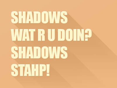 Stahp! flat shadow recent trendy why recession fun flat shadow