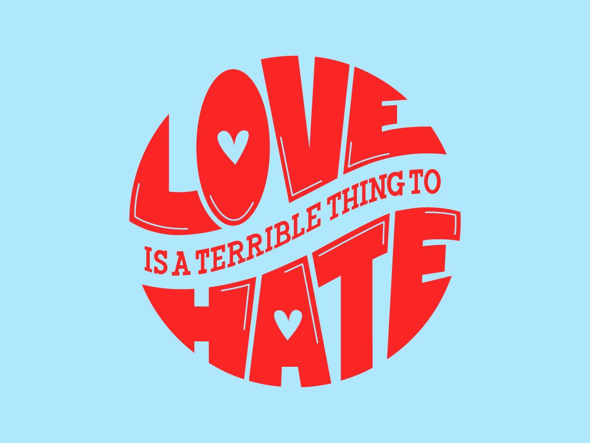 Love Is A Terrible Thing to Hate illustrator procreateapp adobeillustator adobe lettering pride month pride procreate typography design hand lettering handlettering typography vector design illustration