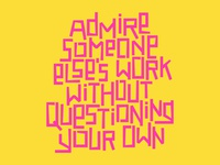 Admire Someone Else's Work Without Questioning Your Own
