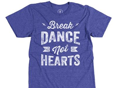 Josh Reichlin: Break Dance, Not Hearts type typography dance josh reichlin cotton bureau t-shirt tee design