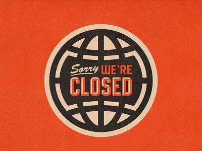 Sorry We re Closed coronavirus covid19 vintage retro signage sign icon design geography icon world globe