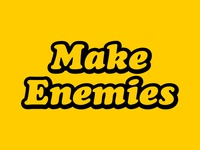 Make Enemies