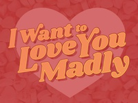 I Want to Love You Madly