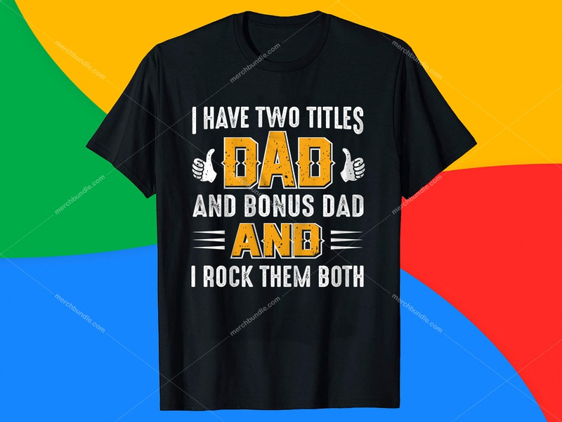 I have Two Titles Dad and Bonus Dad T-Shirt Design. t-shirt design software t-shirt design app best t-shirt design website t-shirt design maker t-shirt design template t-shirt design online free t-shirt design studio t-shirt design ideas t shirt designer t shirt design father t shirt design vector ux design typography t shirt ui t shirt typography font typographia t shirt amazon
