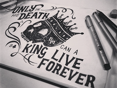 'Only in his death can a king live forever'
