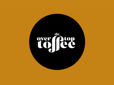 Over the Top Toffee Co Ideation