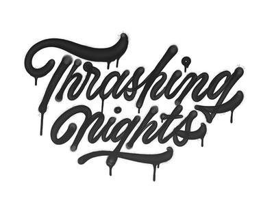 Thrashing Nights graffiti street art spray paint script calligraphy hand lettering custom type type lettering typography