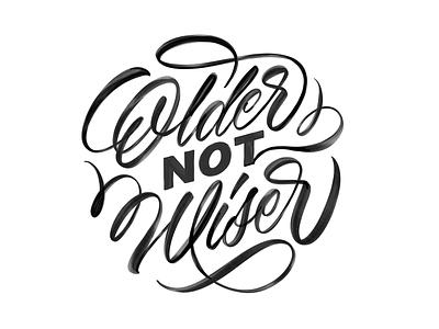 Older Not Wiser brush script illustration design brushpen brushtype handmadetype handlettering sketch logotype handmade custom type script type hand lettering typography calligraphy lettering