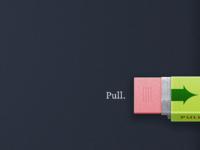 Pull.