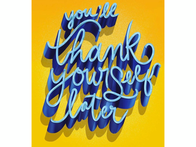 You'll thank yourself later 3d lettering neon 36 days of type typography type blue and yellow digital art hand lettering lettering