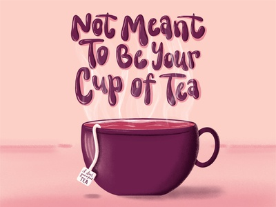 Not Meant to be Your Cup of Tea teacup tea handlettering procreate lettering procreate brushes procreateapp procreate illustration graphicdesign design