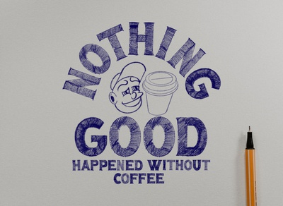 Nothing Good Happened Without Coffee