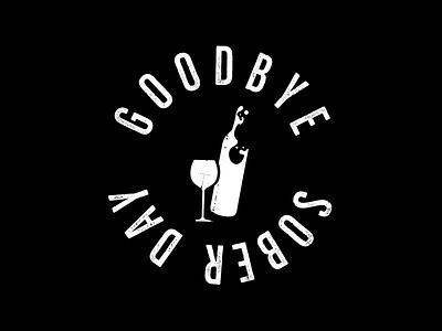 Goodbye Sober Day alcoholic quarantine black and white stamp logo design crest