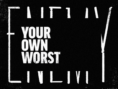 Your Own Worst texture typography