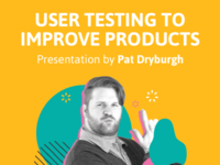 User Testing To Improve Products - Free Event