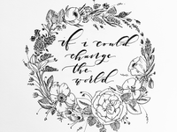 Change the World Floral Wreath + Lettering