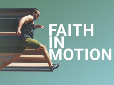 Faith In Motion - Sermon Series Artwork