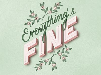 Everything's Fine procreate art procreate handlettering letteringartist lettering illustration design illustration art graphic design design illustration