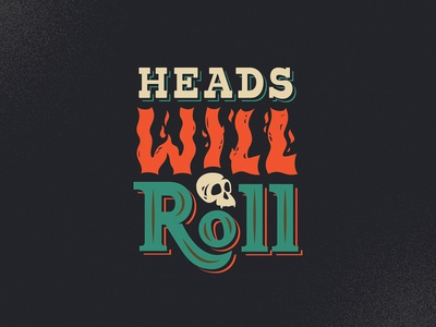 Heads Will Roll vintage type roll fire handlettering monkey skull heads words typography lettering