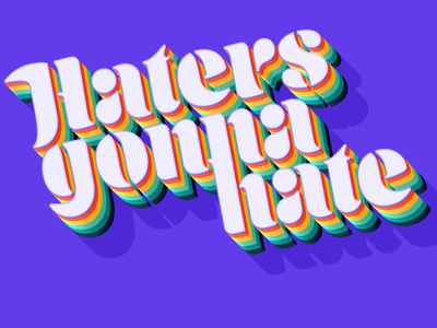 Haters Gonna Hate 3d letters graphic design typography