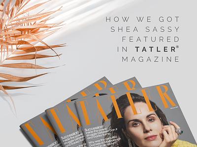Shea Sassy in Tatler Magazine
