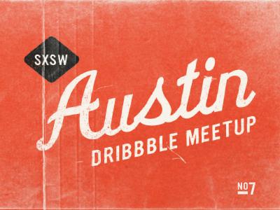 ATX Dribbble Meetup #7 sxsw austin meetup atxdribbblemeetup
