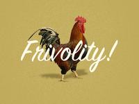 Frivolity!