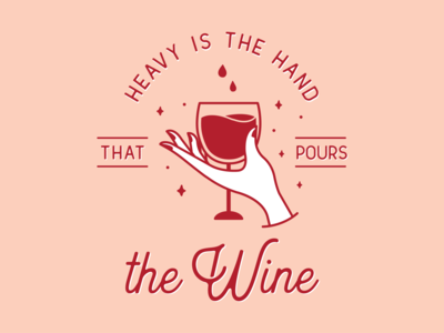 Heavy is the hand that pours the wine. wine glass hand illustration typography wine tshirt